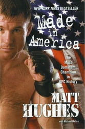 Made in America - The Most Dominant Champion in UFC History ebook by Matt Hughes