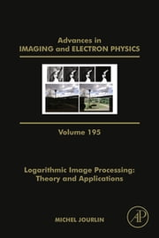 Logarithmic Image Processing: Theory and Applications ebook by Peter W. Hawkes