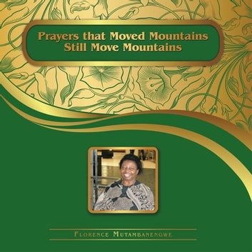 PRAYERS THAT MOVED MOUNTAINS STILL MOVE MOUNTAINS ebook by Florence Mutambanengwe