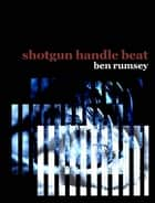 Shotgun Handle Beat ebook by Ben Rumsey