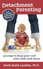 Detachment Parenting: 33 Ways to Keep Your Cool When Kids Melt Down ebook by Heidi Smith Luedtke
