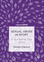 Sexual Abuse in Sport - A Qualitative Case Study ebook by Helen Owton