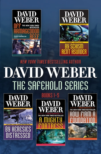 The Safehold Series, Volume I - Off Armageddon Reef, By Schism Rent Asunder, By Heresies Distressed, A Mighty Fortress, How Firm a Foundation ebook by David Weber