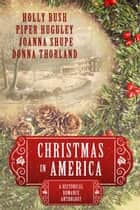 Christmas in America ebook by Holly Bush,Piper Huguley,Joanna Shupe,Donna Thorland