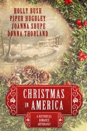 Christmas in America - Historical Romance Anthology ebook by Holly Bush,Piper Huguley,Joanna Shupe,Donna Thorland