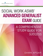 Social Work ASWB® Advanced Generalist Exam Guide - A Comprehensive Study Guide for Success ebook by Dawn Apgar, PhD, LSW, ACSW