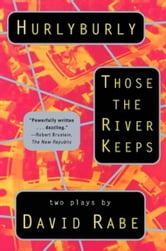 Hurlyburly and Those the River Keeps - Two Plays ebook by David Rabe