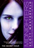 Midnighters #1: The Secret Hour ebook by Scott Westerfeld