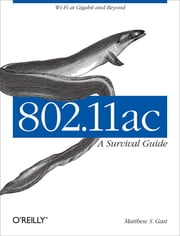 802.11ac: A Survival Guide ebook by Matthew S. Gast