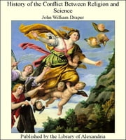 History of The Conflict Between Religion and Science ebook by John William Draper