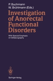 Investigation of Anorectal Functional Disorders - With Special Emphasis on Defaecography ebook by