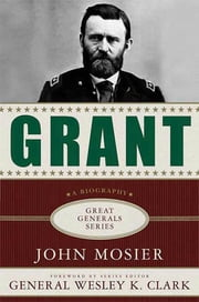 Grant: A Biography ebook by John Mosier