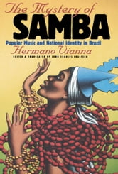 Mystery of Samba - Popular Music and National Identity in Brazil ebook by Hermano Vianna