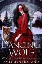 Dancing Wolf ebook by Amberlyn Holland