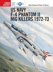 US Navy F-4 Phantom II MiG Killers 1972-73 ebook by Jim Laurier,Brad Elward