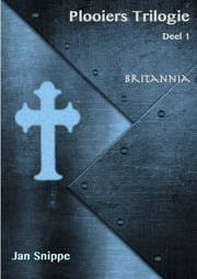 Plooiers Trilogie Deel 1 Britannia ebook by Jan Snippe