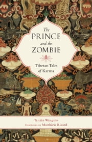 The Prince and the Zombie - Tibetan Tales of Karma ebook by Tenzin Wangmo,Matthieu Ricard
