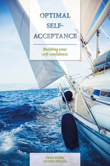Optimal Self-Acceptance - Building Your Self-Confidence ebook by Fred Sterk,Sjoerd Swaen