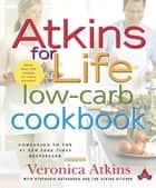 Atkins for Life Low-Carb Cookbook - More than 250 Recipes for Every Occasion ebook by Veronica Atkins, Stephanie Nathanson, Atkins Health & Medical Information Services,...