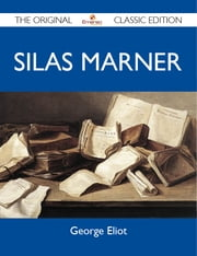 Silas Marner - The Original Classic Edition ebook by Eliot George