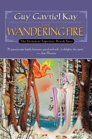 The Wandering Fire - Book Two of the Fionavar Tapestry ebook by Guy Gavriel Kay