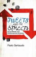 Tweets and the Streets - Social Media and Contemporary Activism ebook by Paolo Gerbaudo