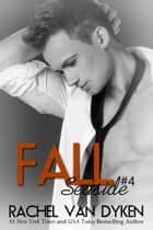 Fall: A Seaside Novel ebook by Rachel Van Dyken