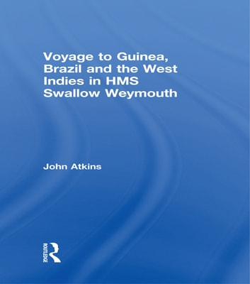 Voyage to Guinea, Brazil and the West Indies in HMS Swallow and Weymouth ebook by John Atkins
