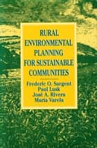 Rural Environmental Planning for Sustainable Communities ebook by Frederic O. Sargent, Paul Lusk, Jose Rivera,...