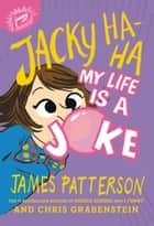 Jacky Ha-Ha: My Life Is a Joke ebook by James Patterson, Chris Grabenstein, Kerascoët