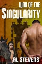 War of the Singularity ebook by Al Stevens