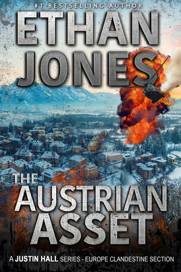 The Austrian Asset: A Justin Hall Spy Thriller - Action, Mystery, International Espionage and Suspense - Book 10 ebook by Ethan Jones