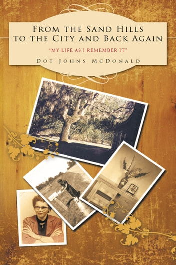 From the Sand Hills to the City and Back Again - My Life as I Remember It ebook by Dot Johns McDonald
