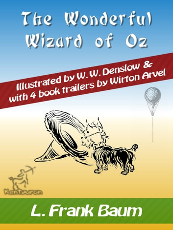 The Wonderful Wizard of Oz - (Illustrated & with 4 book trailers) ebook by L. Frank Baum,Wirton Arvel,W.W. Denslow
