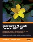 Implementing Microsoft Dynamics NAV 2009 ebook by David Roys