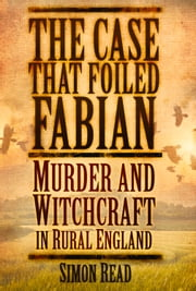Case that Foiled Fabian - Murder and Witchcraft in Rural England ebook by Simon Read