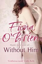Without Him - Maybe She's Better Off? ebook by Fiona O'Brien