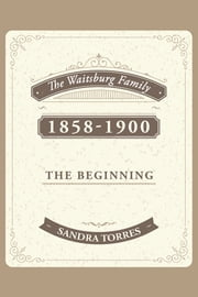 The Waitsburg Family - 1858 - 1900 the Beginning ebook by Sandra Torres