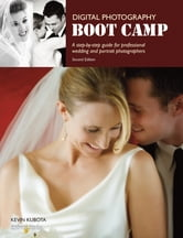 Digital Photography Boot Camp - A Step-By-Step Guide for Professional Wedding and Portrait Photographers ebook by Kevin Kubota