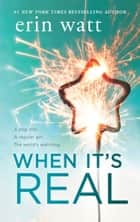 When It's Real eBook by Erin Watt