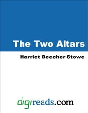 The Two Altars ebook by Stowe, Harriet Beecher