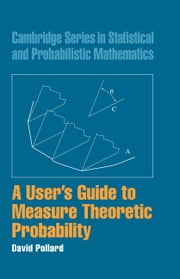 A User's Guide to Measure Theoretic Probability ebook by David Pollard