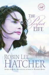 The Perfect Life ebook by Robin Lee Hatcher