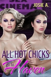 All Hot Chicks Go To Haven ebook by Josie A