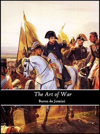 The art of war (annotated) ebook by Baron de Jomini