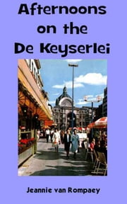 Afternoons on the De Keyserlei ebook by Jeannie van Rompaey