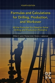 Formulas and Calculations for Drilling, Production, and Workover - All the Formulas You Need to Solve Drilling and Production Problems ebook by Thomas Carter,Norton J. Lapeyrouse,William C. Lyons
