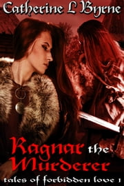 Ragnar the Murderer - Book 1 ebook by Catherine L. Byrne