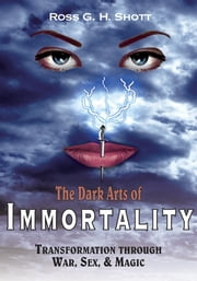 The Dark Arts of Immortality - Transformation through War, Sex, & Magic ebook by C. Hariison Kon