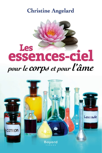 Les essences-ciels pour le corps et pour l'âme ebook by Christine Angelard